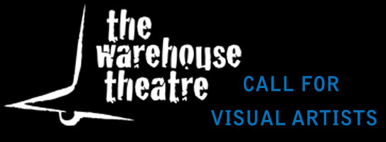 CALL FOR VISUAL ARTISTS: Warehouse Theatre